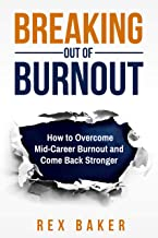 Breaking Out of Burnout: Overcoming Mid-Career Burnout and Coming Back Stronger