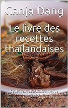Le livre des recettes thaïlandaises: De délicieux plats traditionnels de Thaïlande selon des recettes originales et modern...