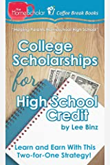 College Scholarships for High School Credit: Learn and Earn With This Two-for-One Strategy! (The HomeScholar's Coffee Break Book series 10) Kindle Edition