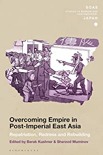Overcoming Empire in Post-Imperial East Asia: Repatriation, Redress and Rebuilding