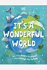 It's a Wonderful World: How to be Kind to the Planet and Change the Future Hardcover