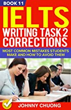 Ielts Writing Task 2 Corrections: Most Common Mistakes Students Make And How To Avoid Them (Book 11)
