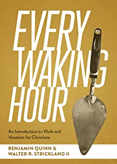 Every Waking Hour: An Introduction to Work and Vocation for Christians