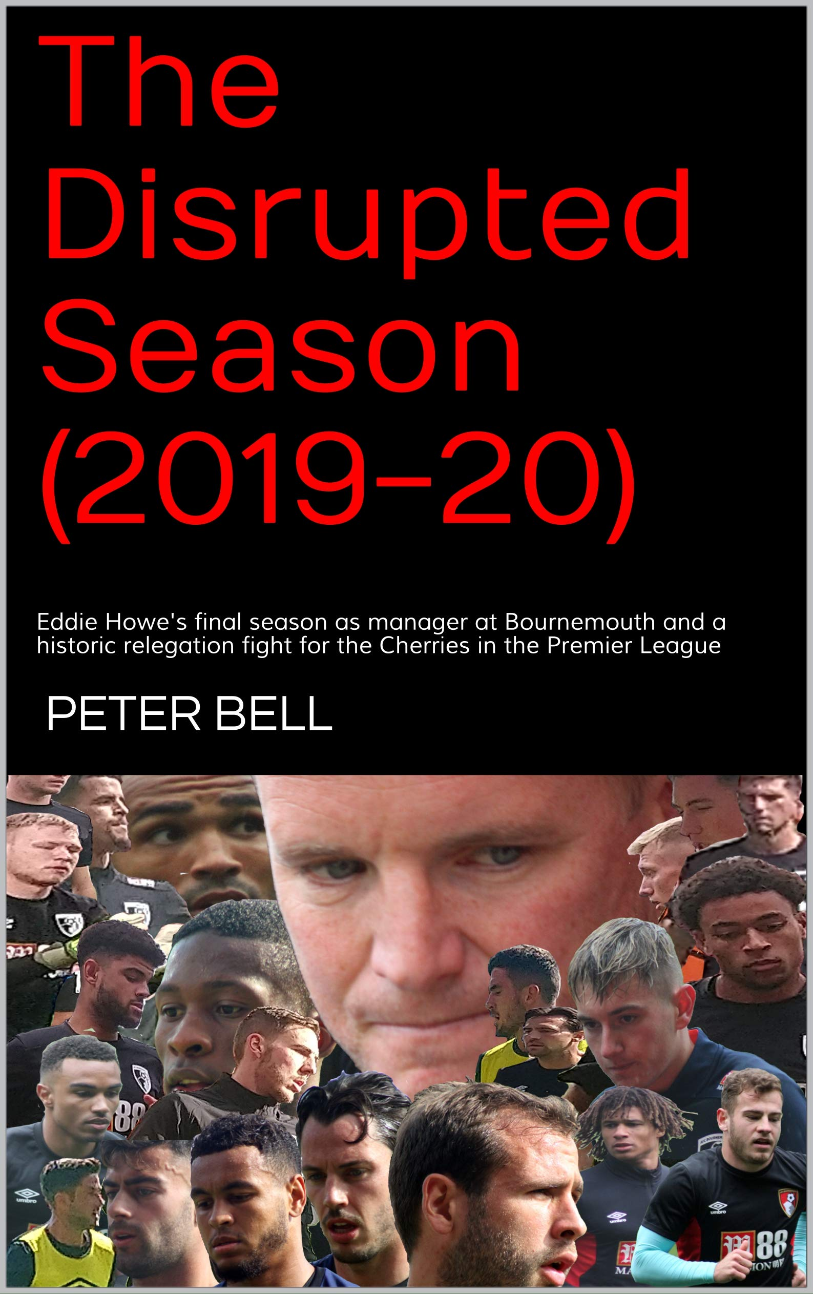 Download The Disrupted Season (2019-20): Eddie Howe's Final Season As Manager At Bournemouth And A Historic Relegation Fight For Th... 