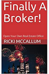 Finally A Broker!: Open Your Own Real Estate Office Kindle Edition