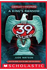 The 39 Clues: Cahills vs. Vespers Book 2: A King's Ransom Kindle Edition