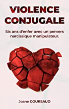 Violences conjugales : six ans d'enfer avec un pervers narcissique (French Edition)