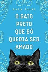 O Gato Preto que Só Queria Ser Amado (Portuguese Edition) Kindle Edition