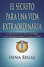 El secreto para una vida extraordinaria: La guía esencial que responde a las grandes preguntas de la vida (Crecimiento per...