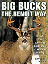 Big Bucks the Benoit Way: Secrets from America`s First Family of Whitetail Hunting