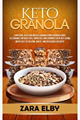 Keto Granola: Low Carb, Keto Breakfast Granola and Granola Bars to Enhance Weight Loss, Burn Fat, and Promote Healthy Living with Easy to Follow, Quick, and Delicious Recipes! Kindle Edition
