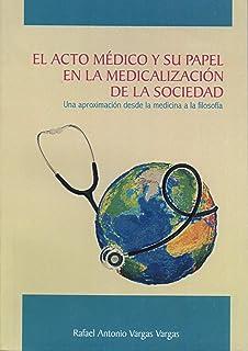 El acto médico y su papel en la medicalización de la sociedad: Una aproximación desde la medicina a la filosofía