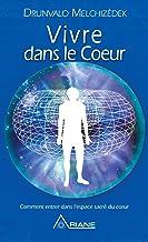 Vivre dans le cœur: Comment entrer dans l'espace sacré du cœur (French Edition)