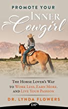 Promote Your Inner Cowgirl: The Horse Lover's Way to Work Less, Earn More, and Live Your Passion