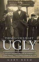 Things Could Get Ugly: The Great Depression, Jim Crow, the Syndicate, a corrupt politician … and a reporter