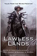 Lawless Lands: Tales from the Weird Frontier Kindle Edition