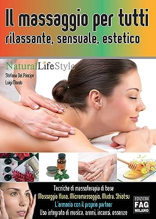 Il massaggio per tutti: rilassante, sensuale, estetico (Natural LifeStyle)
