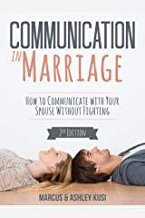 Communication in Marriage: How to Communicate with Your Spouse Without Fighting, 2nd Edition (Better Marriage Series Book 1) Kindle Edition