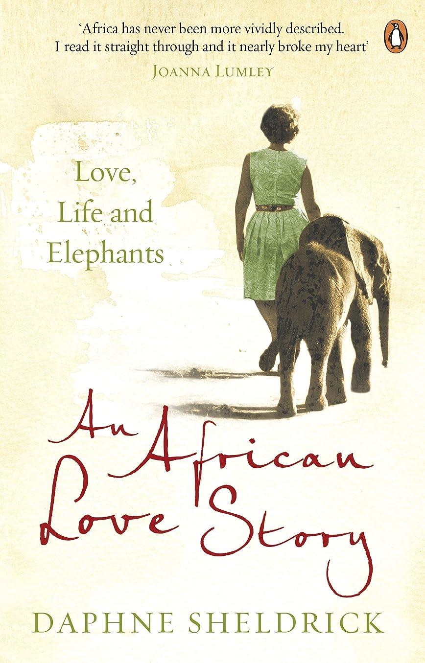 ポーズウッズ息を切らしてAn African Love Story: Love, Life and Elephants (English Edition)