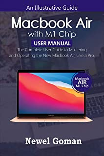 MacBook Air with M1 Chip User Manual: The Complete User Guide to Mastering and Operating the New MacBook Air like a Pro (E...