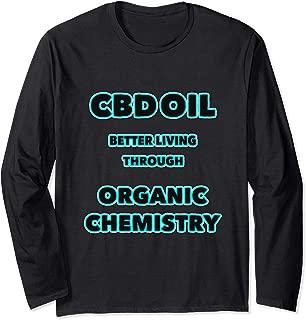 CBD OIL BETTER LIVING THROUGH ORGANIC CHEMISTRY Long Sleeve T-Shirt