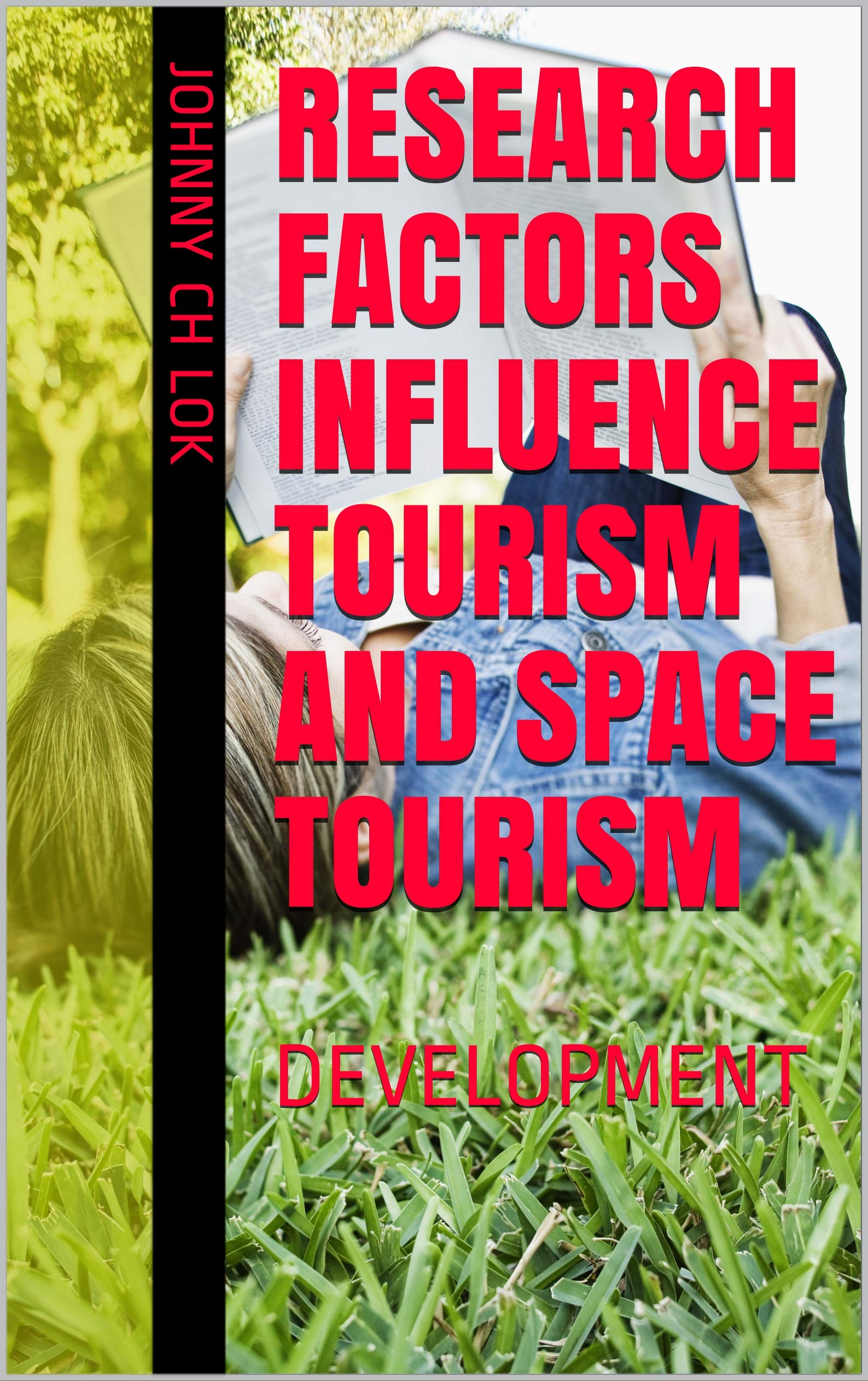 RESEARCH FACTORS INFLUENCE TOURISM AND SPACE TOURISM: DEVELOPMENT (LEISURE INDUSTRY DEVELOPMENT Book 2)