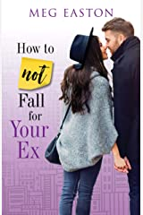 How to Not Fall for Your Ex: A Sweet Romantic Comedy Kindle Edition