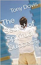 The Secret of Spiritual Success (Spiritual Success Series Book 1)