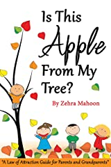 Is this apple from my tree?: A Law of Attraction Guide for Parents & Grandparents (zmahoon law of attraction book series 3) Kindle Edition