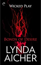Bonds of Desire: Wicked Play, Book 3