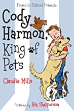 Cody Harmon, King of Pets (Franklin School Friends, 5)