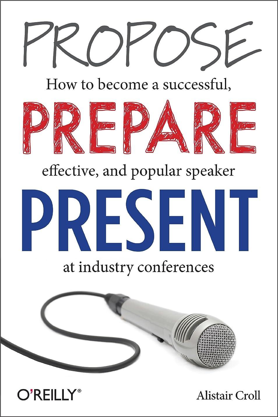 洞察力のある神話交流するPropose, Prepare, Present: How to become a successful, effective, and popular speaker at industry conferences (English Edition)