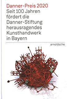 Danner Prize 2020: 100 Years of Support to Bavaria's Outstanding Arts and Crafts by the Danner Foundation