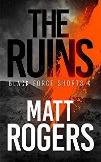The Ruins: A Black Force Thriller (Black Force Shorts Book 10)