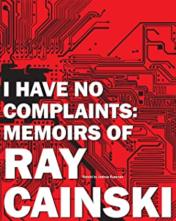 I Have No Complaints: Memoirs of Ray Cainski: A personal history of a humble life, well lived.