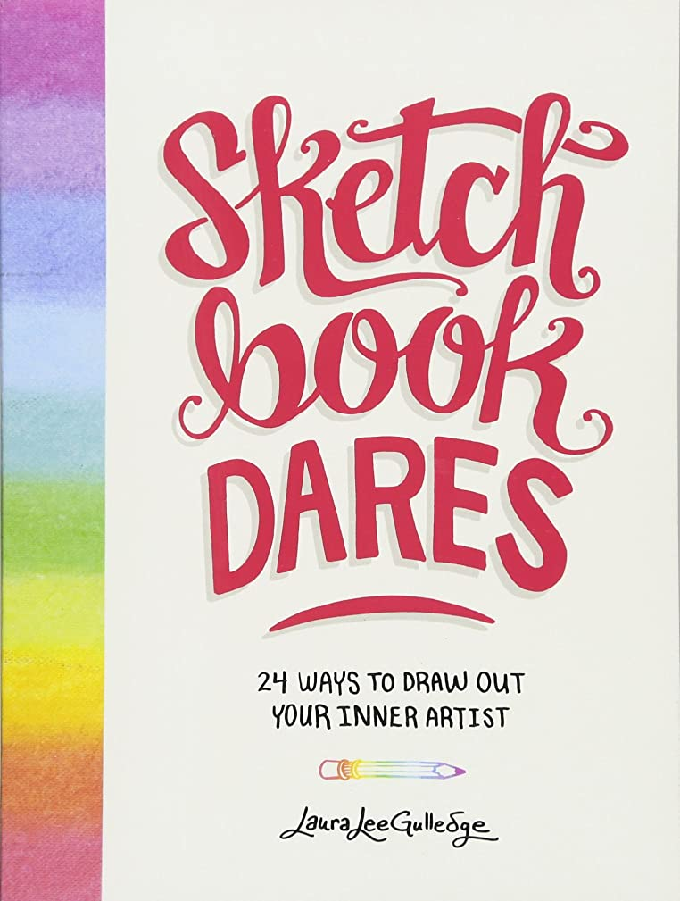 Sketchbook Dares: 24 Ways to Draw Out Your Inner Artist