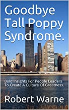 Goodbye Tall Poppy Syndrome.: Bold Insights For People Leaders To Create A Culture Of Greatness.