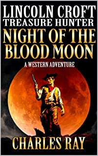 Lincoln Croft: Treasure Hunter : Night of the Blood Moon: A Western Adventure (A Lincoln Croft Western Book 2) (English Ed...