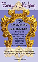 Baroque Marketing: Is Your Construction Marketing Broke?: Marketing and Business Tactics to Get Your Construction or Design Business Back on Track and Increase Bottom-line Revenue.