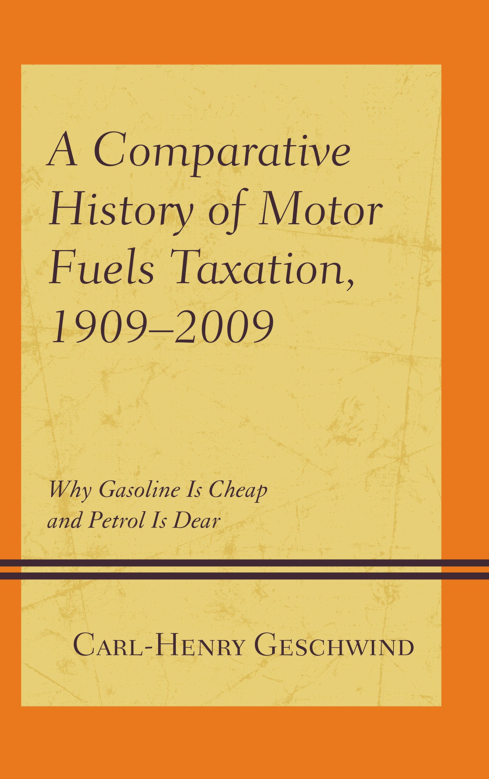 A Comparative History of Motor Fuels Taxation, 1909–2009: Why Gasoline Is Cheap and Petrol Is Dear