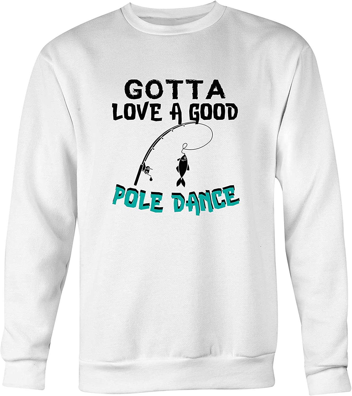 Max 69% OFF Gotta Love Max 48% OFF A Good Pole Fishing Unisex Sweater Dance