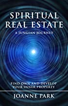 Spiritual Real Estate: A Jungian Journey Find, Own and Develop your Inner Properties