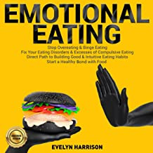 Emotional Eating: Stop Overeating & Binge Eating. Fix Your Eating Disorders & Excesses of Compulsive Eating. Direct Path t...