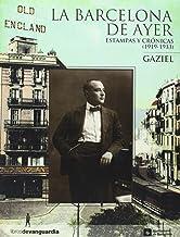 LA BARCELONA DE AYER: Estampas y crónicas (1919-1933)