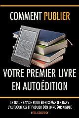 Comment publier votre premier livre en autoédition: Le guide rapide pour bien démarrer dans l'autoédition et publier son livre sur Kindle (Autoéditeur t. 1) Format Kindle