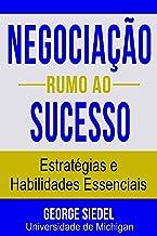 Negociação Rumo ao Sucesso: Estratégias e Habilidades Essenciais (Portuguese Edition)