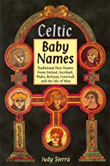 Celtic Baby Names: Traditional Names from Ireland, Scotland, Wales, Brittany, Cornwall and the Isle of Man Kindle Edition