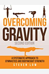 Overcoming Gravity: A Systematic Approach to Gymnastics and Bodyweight Strength (Second Edition) (English Edition) Format Kindle