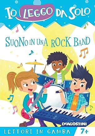 Suono in una rock band (Io leggo da solo. Lettori in gamba Vol. 5)