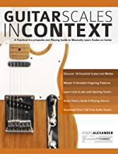 Guitar Scales in Context: A practical encyclopaedia and playing guide to musically learn scales on guitar (learn guitar scales Book 1) (English Edition)